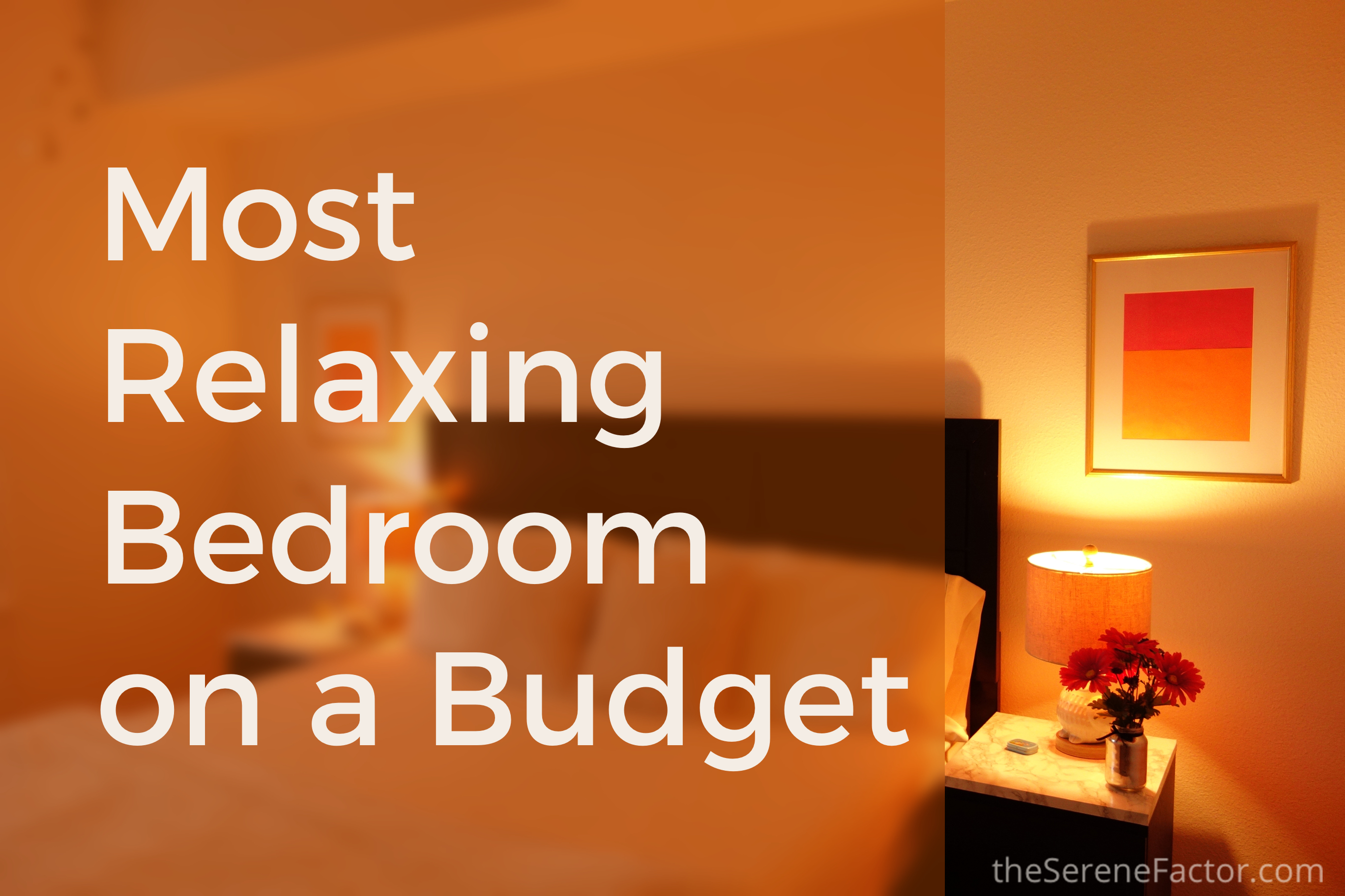 How To Create the Most Relaxing Bedroom on a Budget